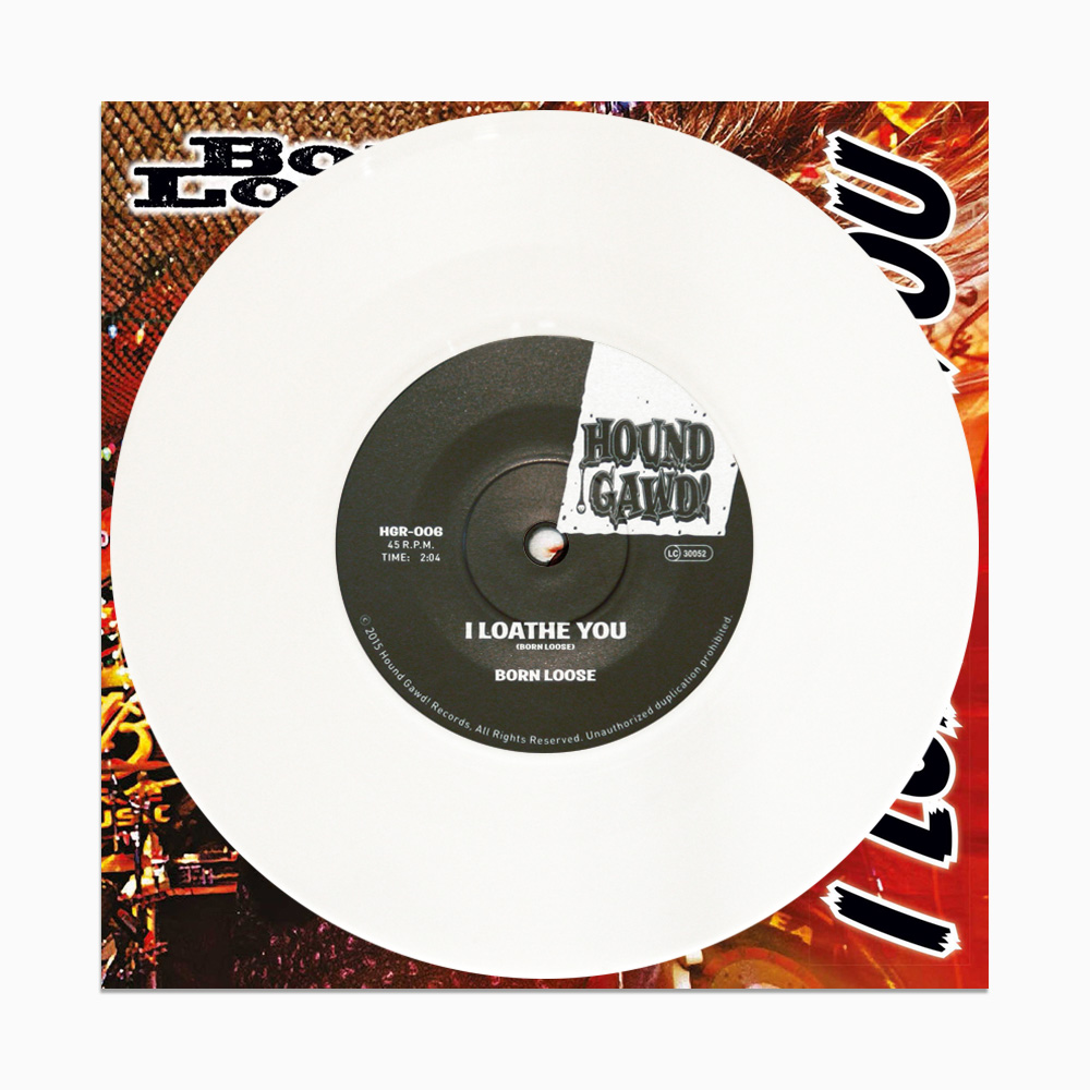 "Born Loose – I Loathe You 7"" - Ltd. Edition"