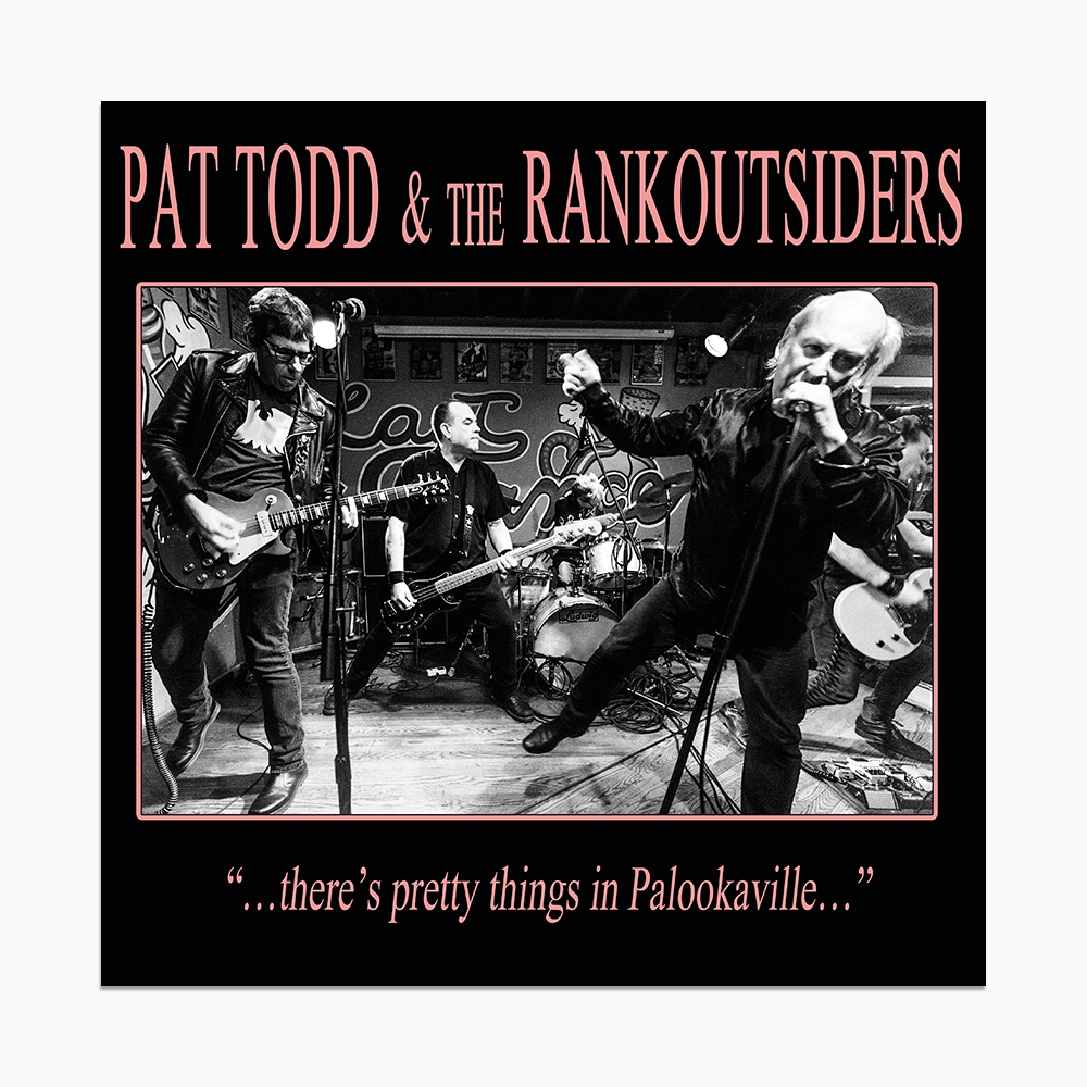"""Pat Todd & The Rankoutsiders - """"…there's pretty things in Palookaville…"""""""