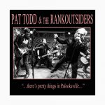 "Pat Todd & The Rankoutsiders - ""…there's pretty things in Palookaville…"""