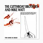 The Cutthroat Brothers And Mike Watt - The King Is Dead - ltd