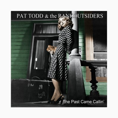 Pat Todd & The Rankoutsiders - The Past Came Callin'